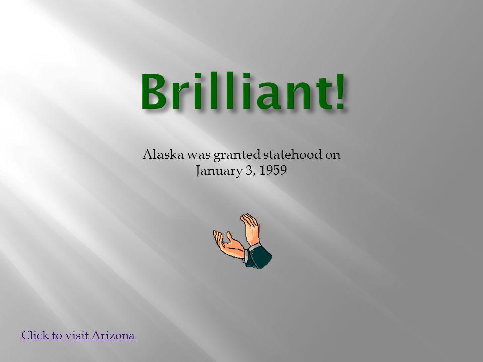 Click to visit Arizona Alaska was granted statehood on January 3, 1959