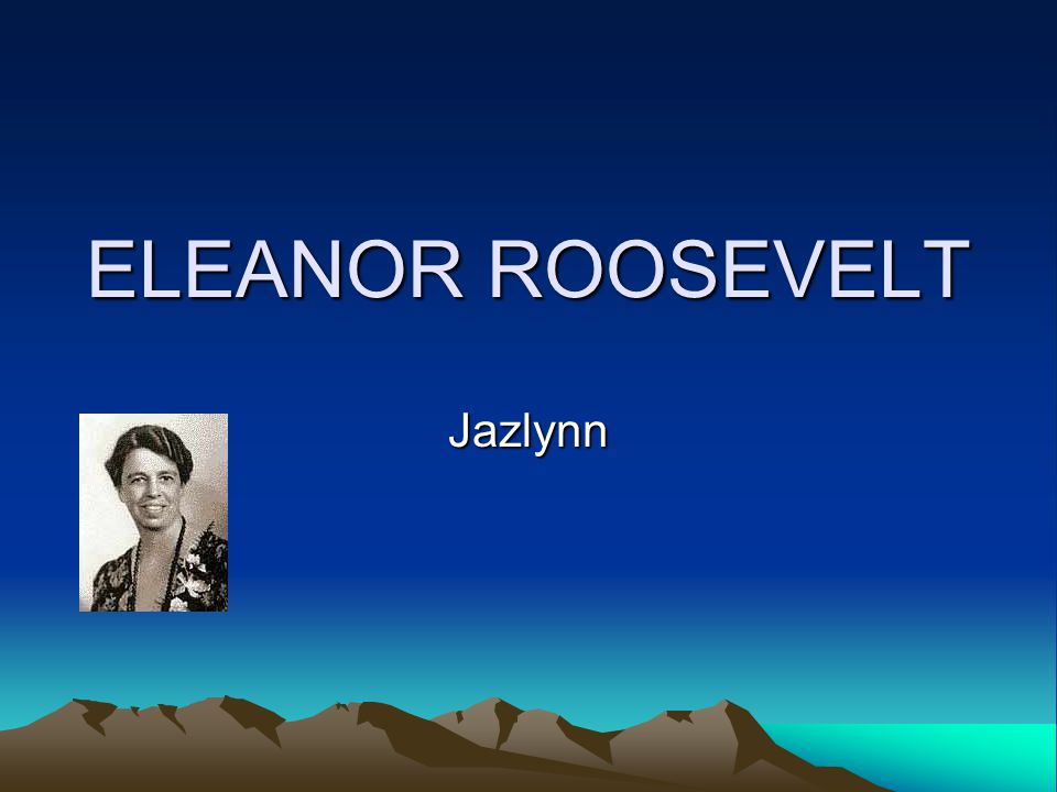 ELEANOR ROOSEVELT Jazlynn