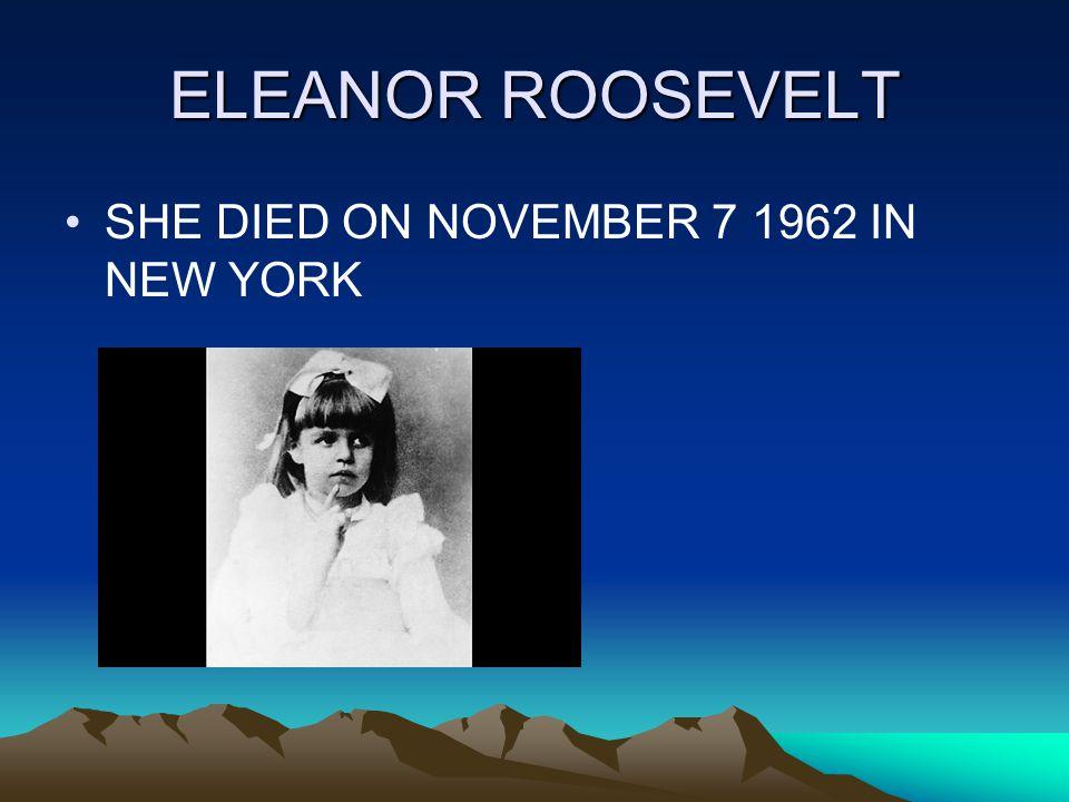 ELEANOR ROOSEVELT SHE DIED ON NOVEMBER 7 1962 IN NEW YORK