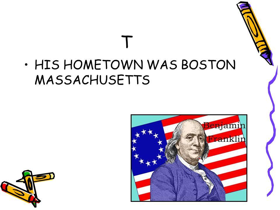T HIS HOMETOWN WAS BOSTON MASSACHUSETTS