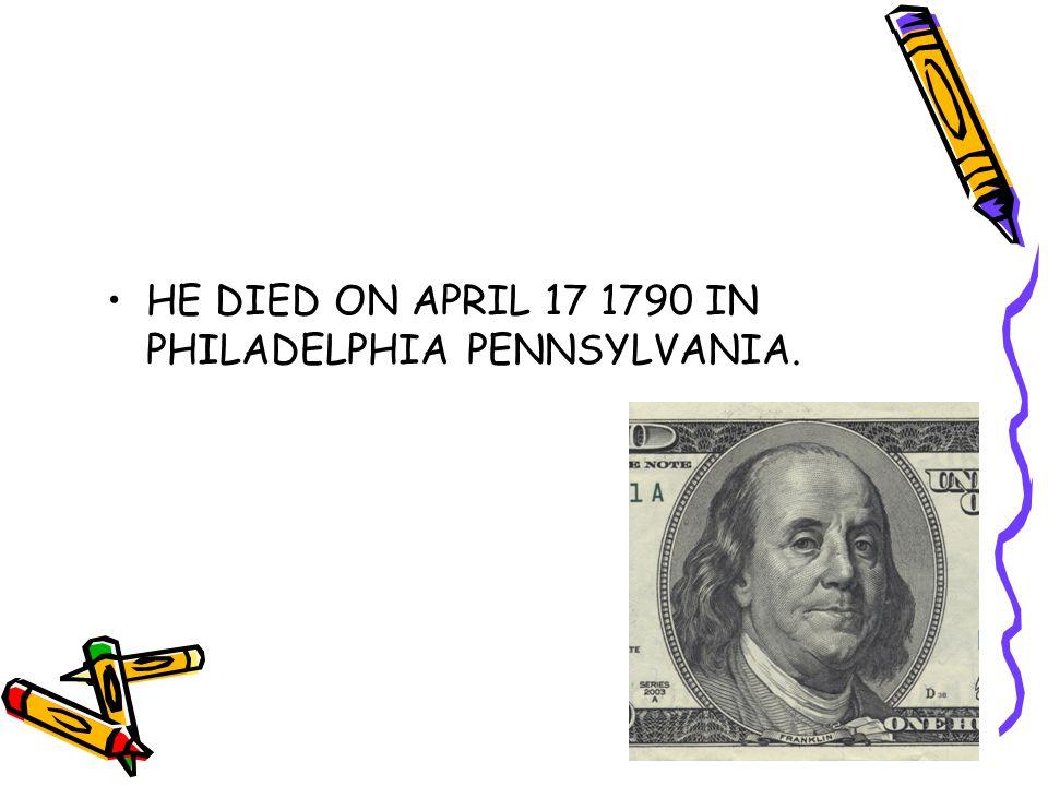 HE DIED ON APRIL 17 1790 IN PHILADELPHIA PENNSYLVANIA.