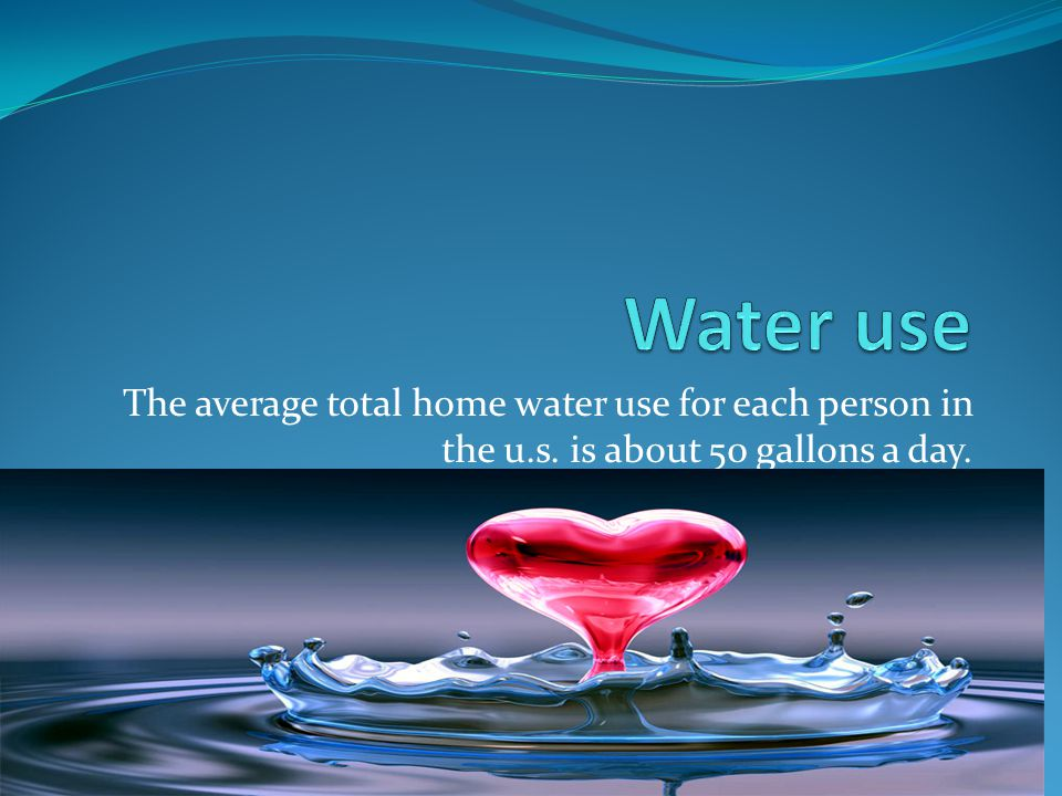 The average total home water use for each person in the u.s. is about 50 gallons a day.