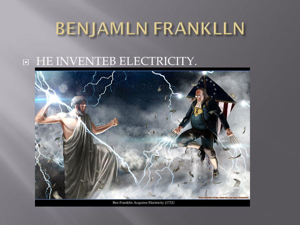  HE INVENTEB ELECTRICITY.