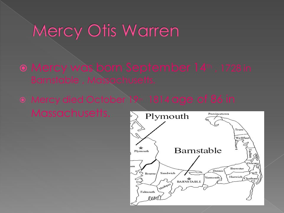  Mercy was born September 14 th, 1728 in Barnstable, Massachusetts.  Mercy died October 19 th 1814 age of 86 in Massachusetts.