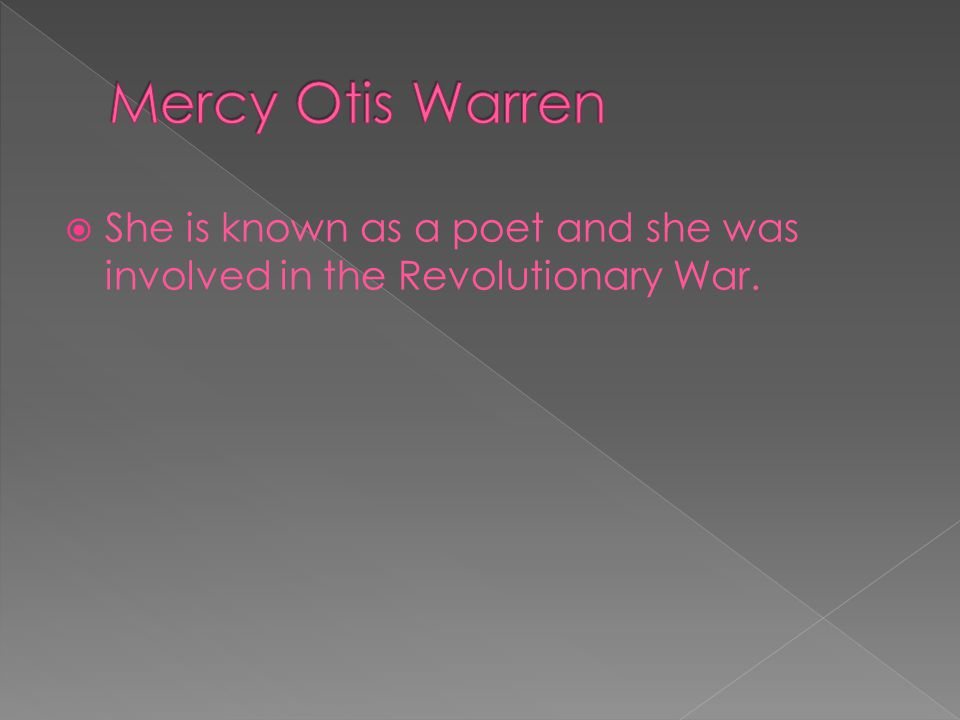  She is known as a poet and she was involved in the Revolutionary War.