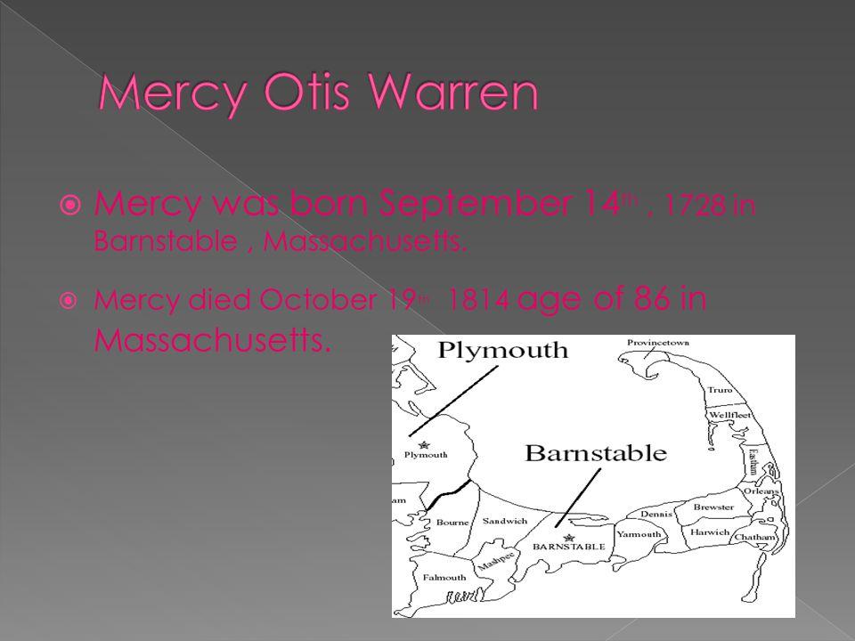  Mercy was born September 14 th, 1728 in Barnstable, Massachusetts.