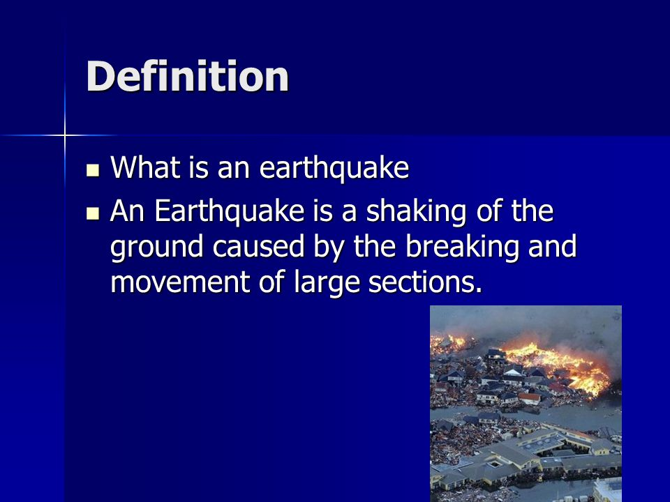 Definition What is an earthquake What is an earthquake An Earthquake is a shaking of the ground caused by the breaking and movement of large sections.