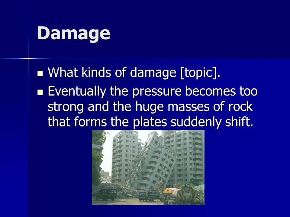 Damage What kinds of damage [topic]. What kinds of damage [topic].