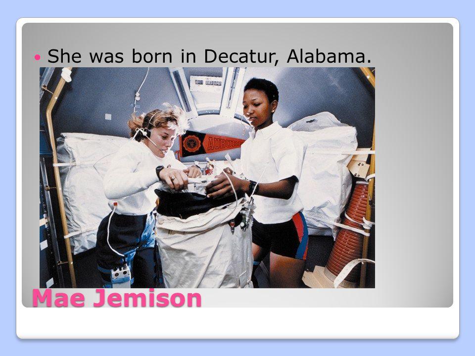 Mae Jemison She was born in Decatur, Alabama.