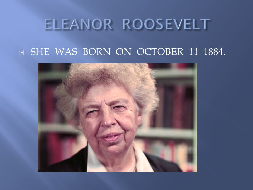  SHE WAS BORN ON OCTOBER 11 1884.