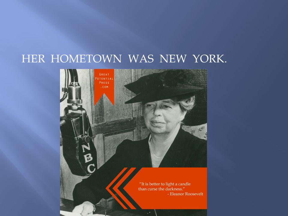 HER HOMETOWN WAS NEW YORK.