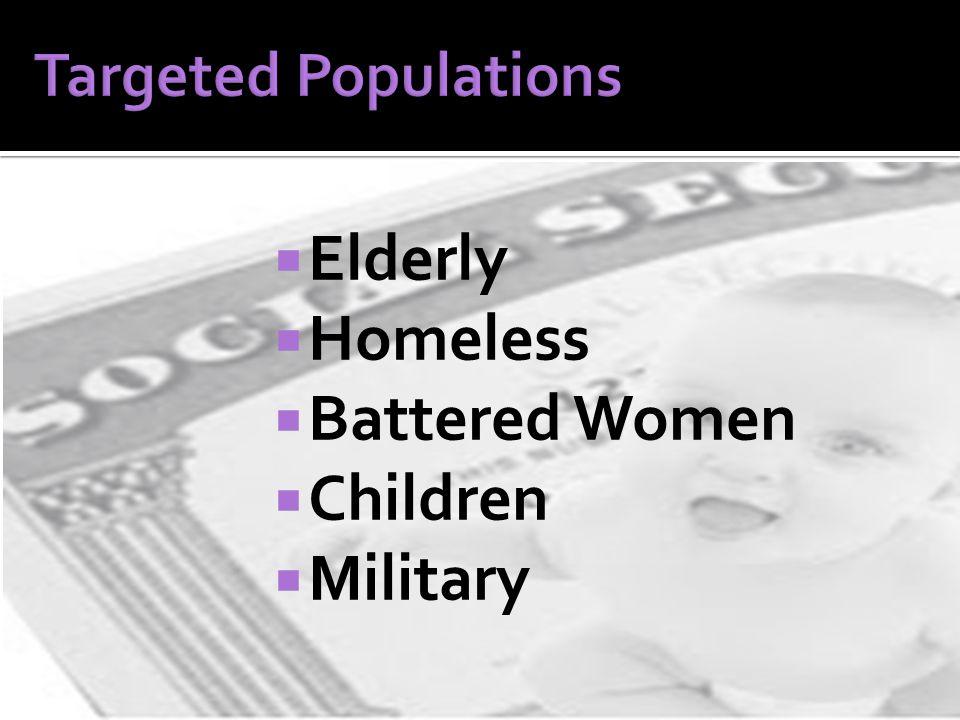  Elderly  Homeless  Battered Women  Children  Military