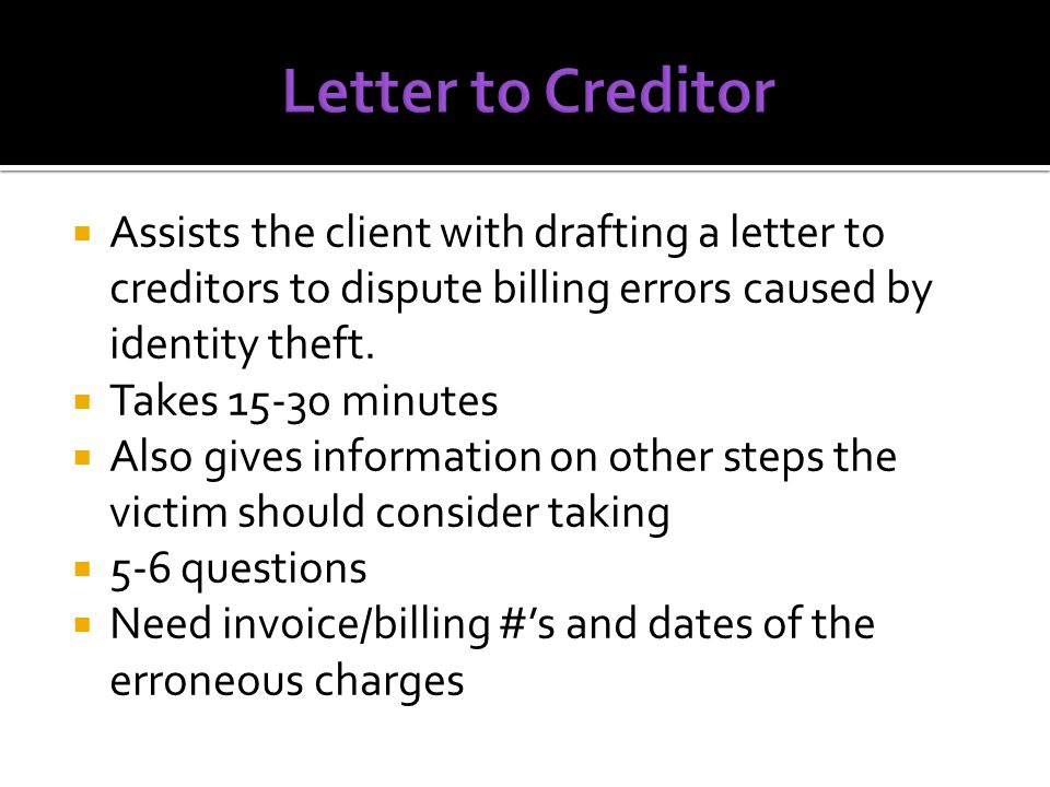  Assists the client with drafting a letter to creditors to dispute billing errors caused by identity theft.