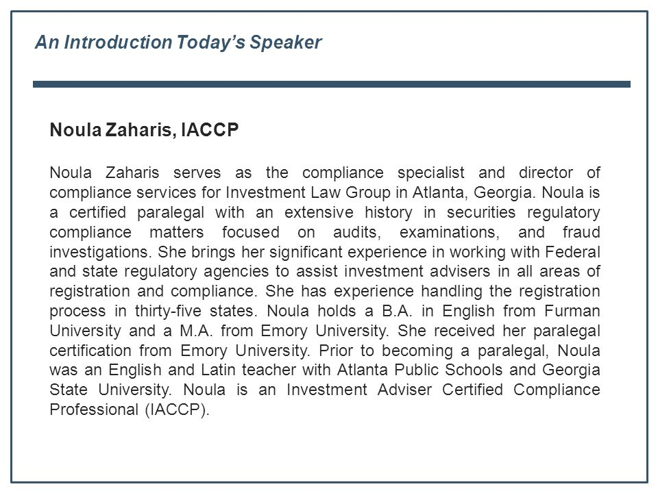 An Introduction Today's Speaker Noula Zaharis, IACCP Noula Zaharis serves as the compliance specialist and director of compliance services for Investment Law Group in Atlanta, Georgia.