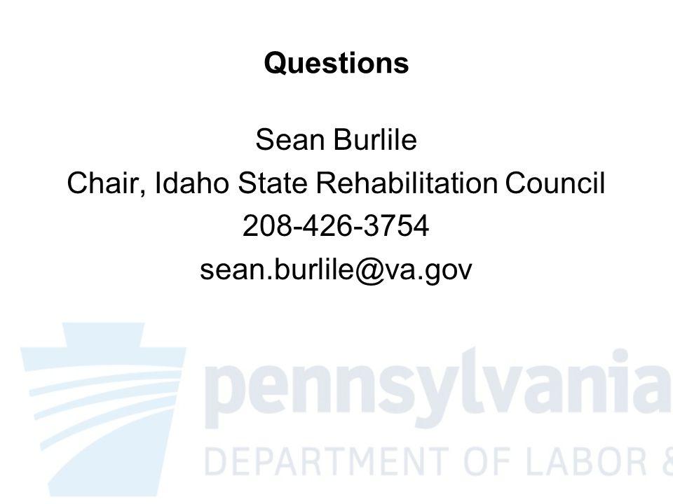 Questions Sean Burlile Chair, Idaho State Rehabilitation Council 208-426-3754 sean.burlile@va.gov