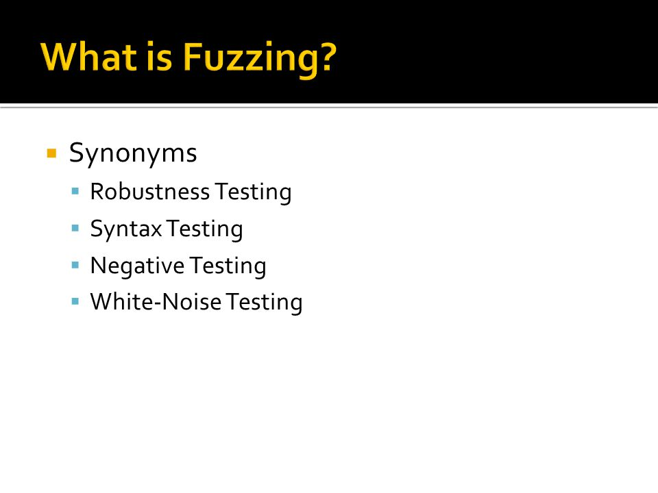  Synonyms  Robustness Testing  Syntax Testing  Negative Testing  White-Noise Testing