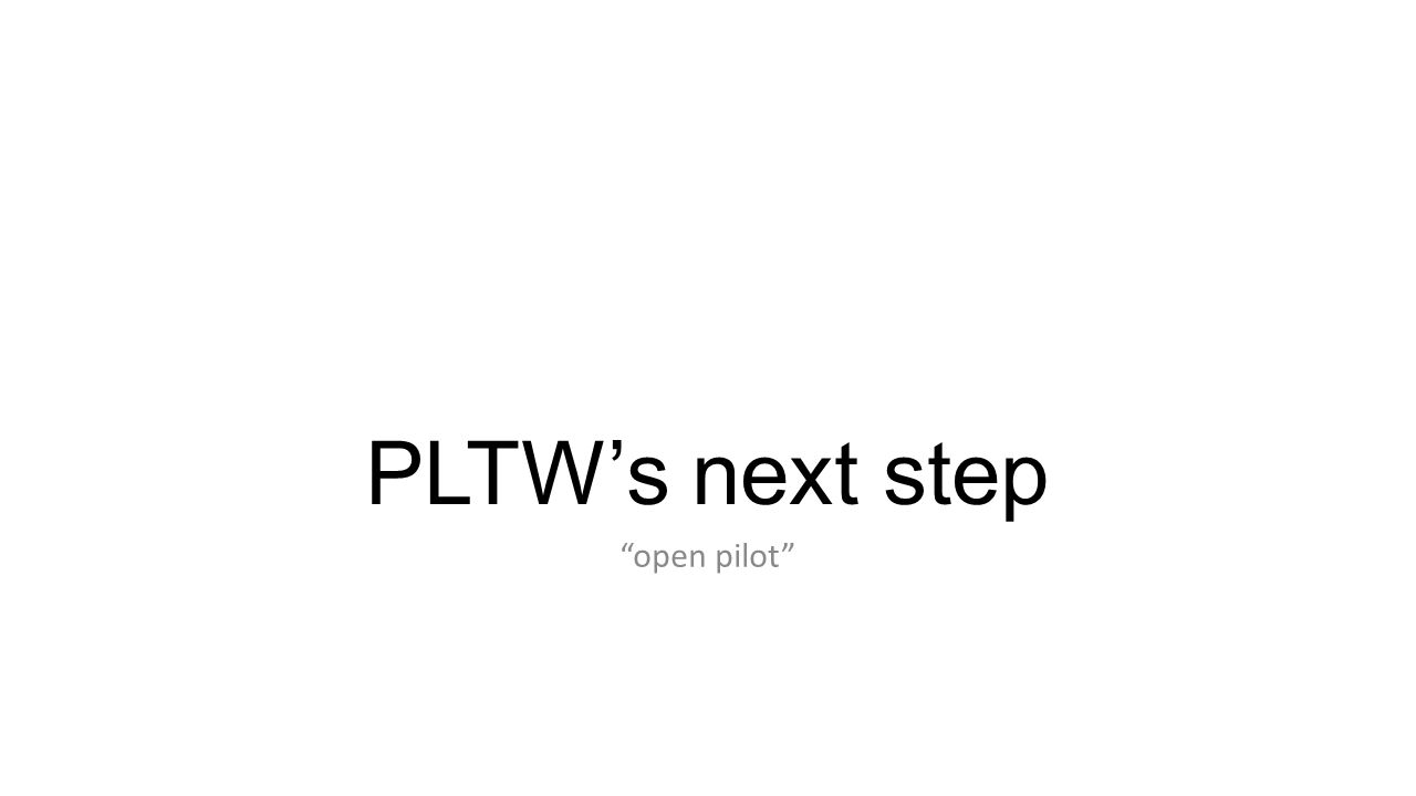 """PLTW's next step """"open pilot"""""""