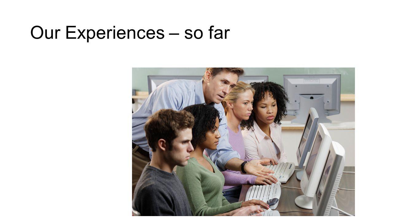 Our Experiences – so far