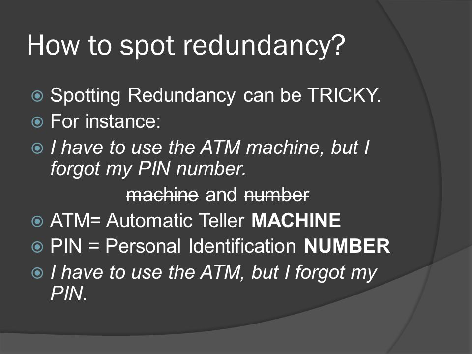 How to spot redundancy.  Spotting Redundancy can be TRICKY.