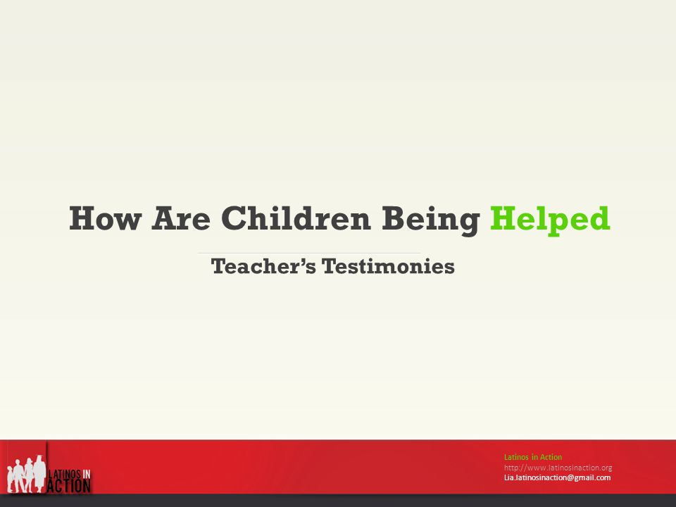 How Are Children Being Helped Teacher's Testimonies Latinos in Action http://www.latinosinaction.org Lia.latinosinaction@gmail.com