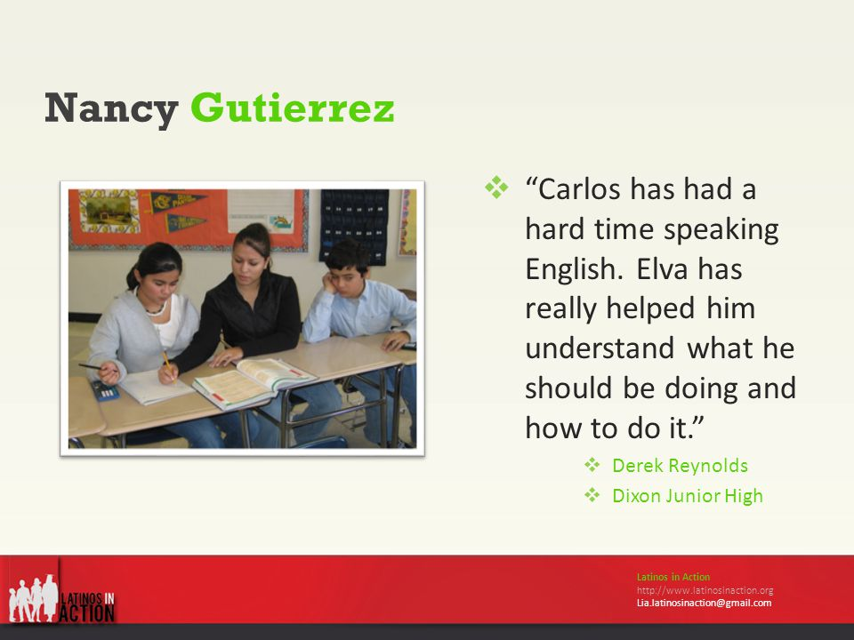 Nancy Gutierrez Latinos in Action http://www.latinosinaction.org Lia.latinosinaction@gmail.com  Carlos has had a hard time speaking English.