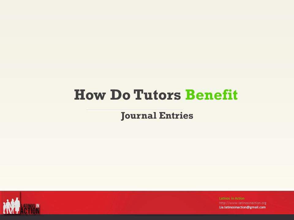 How Do Tutors Benefit Journal Entries Latinos in Action http://www.latinosinaction.org Lia.latinosinaction@gmail.com