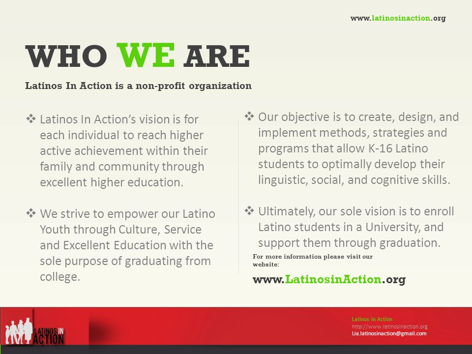 WHO WE ARE Latinos In Action is a non-profit organization For more information please visit our website: www.LatinosinAction.org Latinos in Action htt