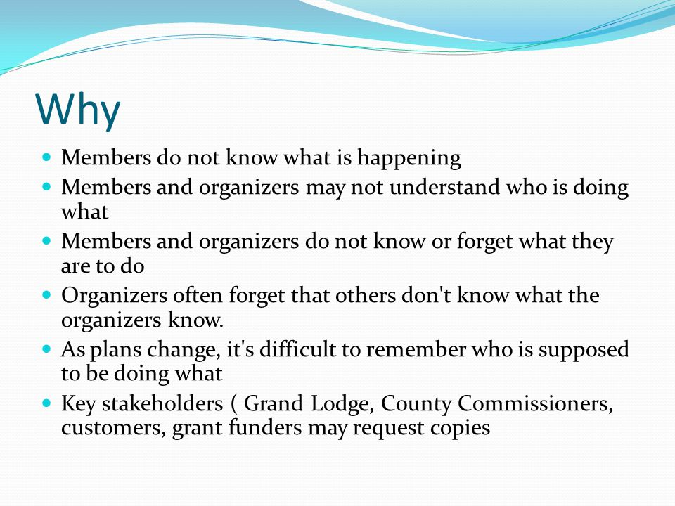 Why Members do not know what is happening Members and organizers may not understand who is doing what Members and organizers do not know or forget wha