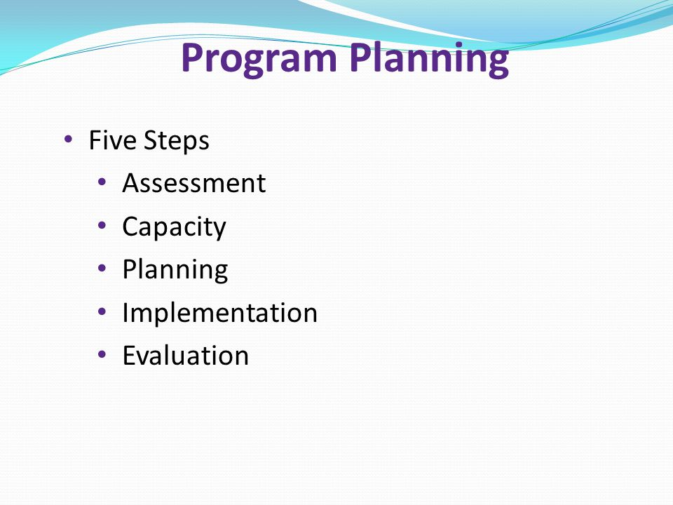 Program Planning Five Steps Assessment Capacity Planning Implementation Evaluation