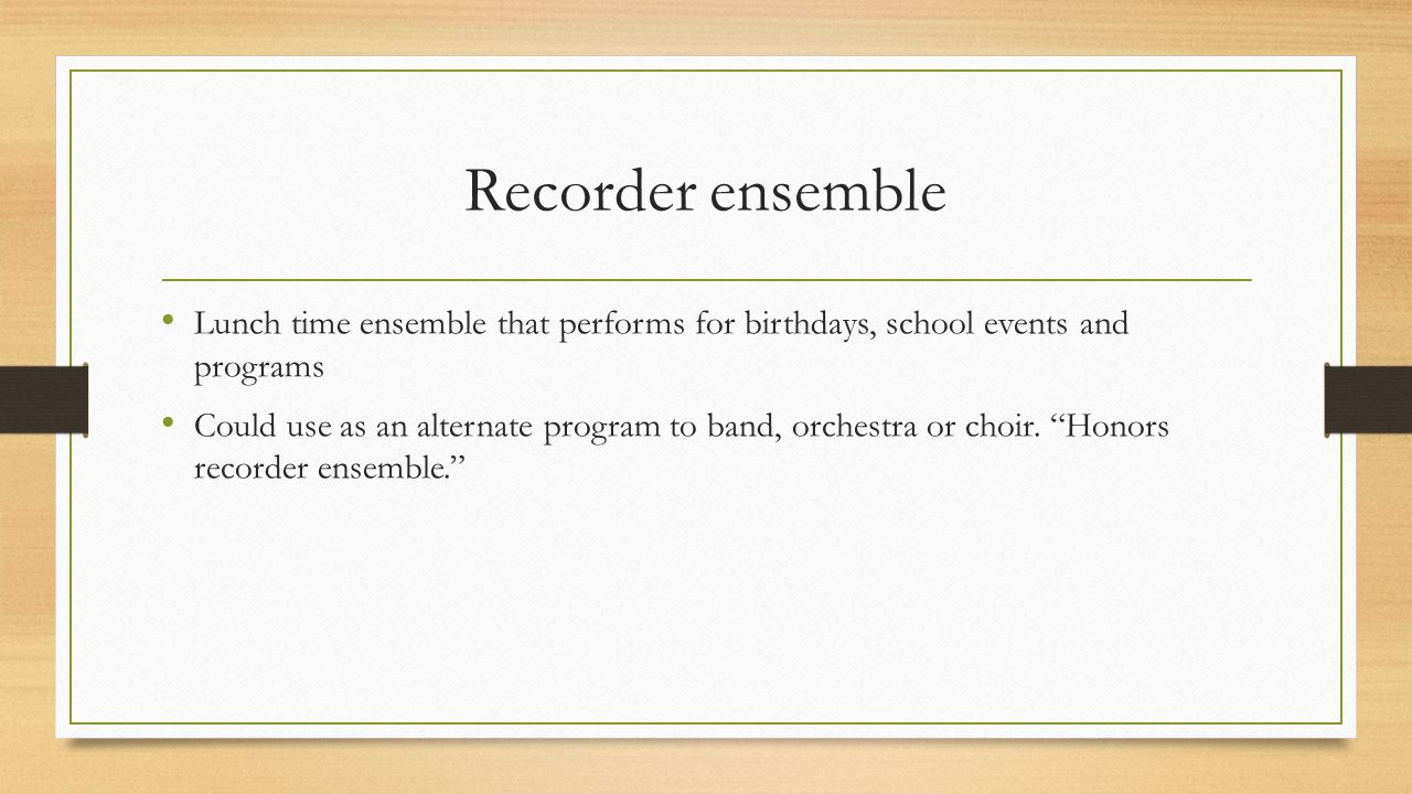 Regular class recorder Allow advanced students to play as a part of larger ensemble, everyone cannot play all of the recorders in one day.