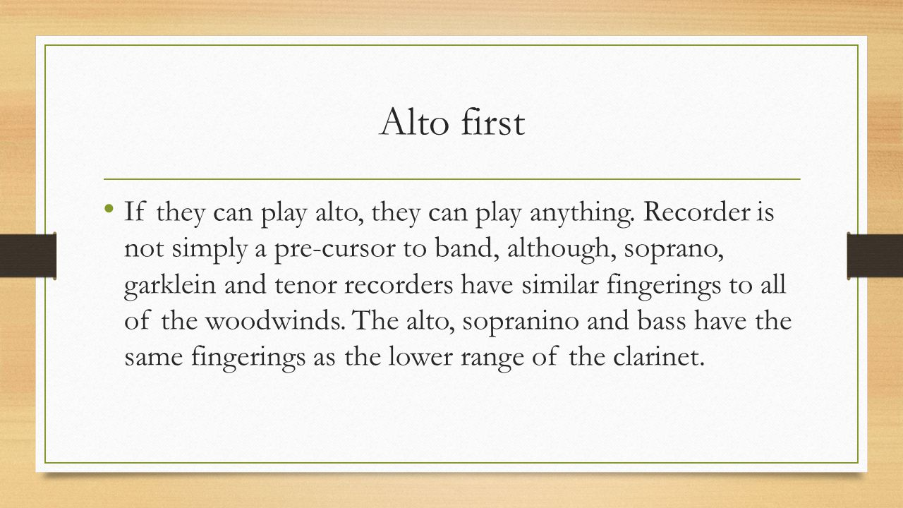 Alto first If they can play alto, they can play anything.