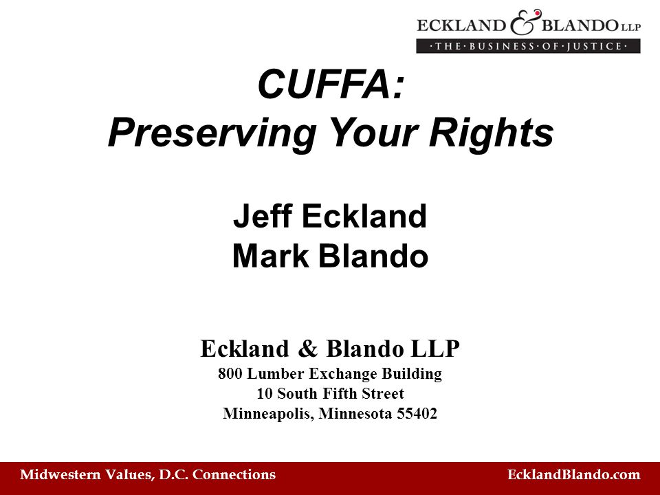 CUFFA: Preserving Your Rights Jeff Eckland Mark Blando Eckland & Blando LLP 800 Lumber Exchange Building 10 South Fifth Street Minneapolis, Minnesota 55402 Midwestern Values, D.C.