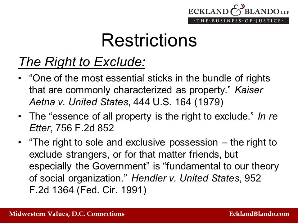 "Midwestern Values, D.C. Connections EcklandBlando.com Restrictions The Right to Exclude: ""One of the most essential sticks in the bundle of rights tha"