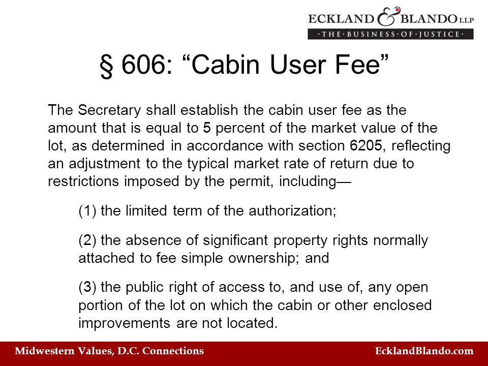 "Midwestern Values, D.C. Connections EcklandBlando.com § 606: ""Cabin User Fee"" The Secretary shall establish the cabin user fee as the amount that is e"