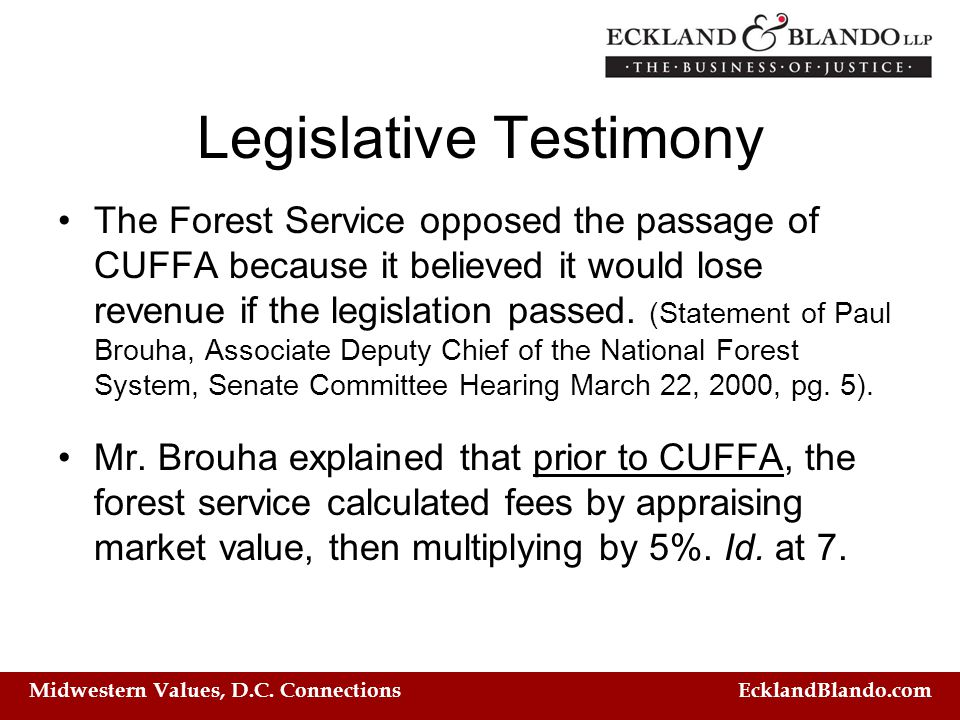 Midwestern Values, D.C. Connections EcklandBlando.com Legislative Testimony The Forest Service opposed the passage of CUFFA because it believed it wou
