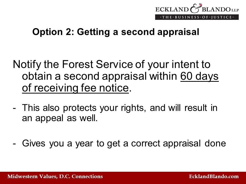Midwestern Values, D.C. Connections EcklandBlando.com Option 2: Getting a second appraisal Notify the Forest Service of your intent to obtain a second