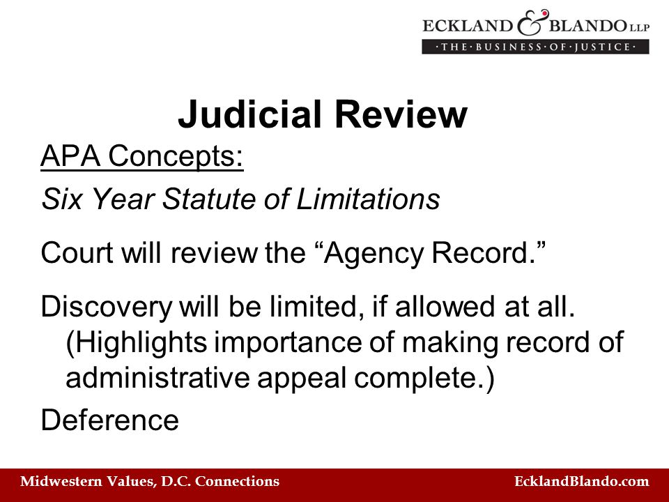 "Midwestern Values, D.C. Connections EcklandBlando.com Judicial Review APA Concepts: Six Year Statute of Limitations Court will review the ""Agency Reco"