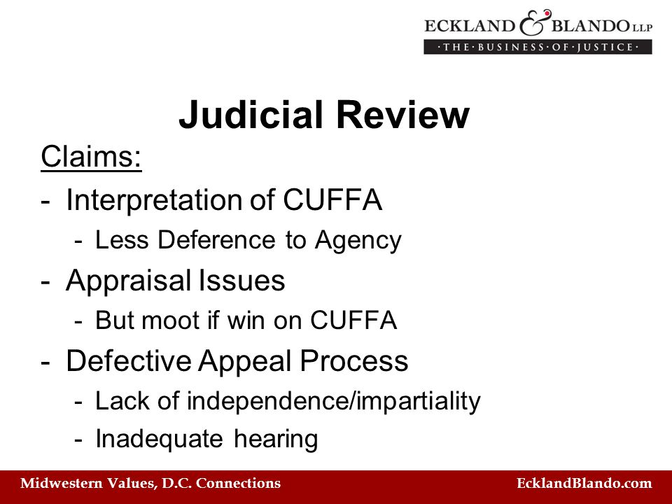 Midwestern Values, D.C. Connections EcklandBlando.com Judicial Review Claims: -Interpretation of CUFFA -Less Deference to Agency -Appraisal Issues -Bu