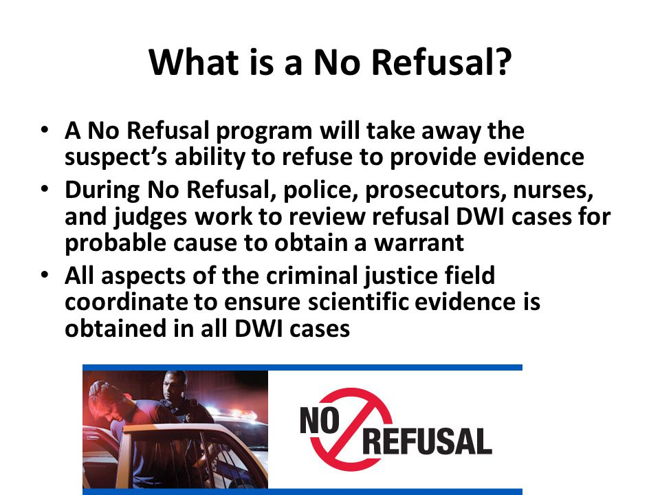 What is a No Refusal.