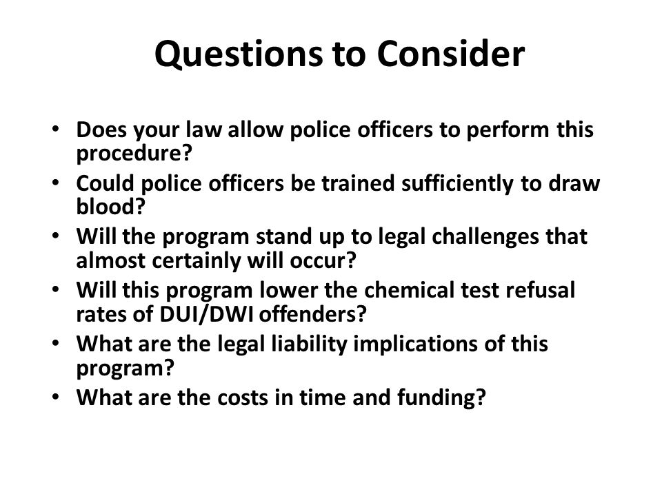Questions to Consider Does your law allow police officers to perform this procedure.