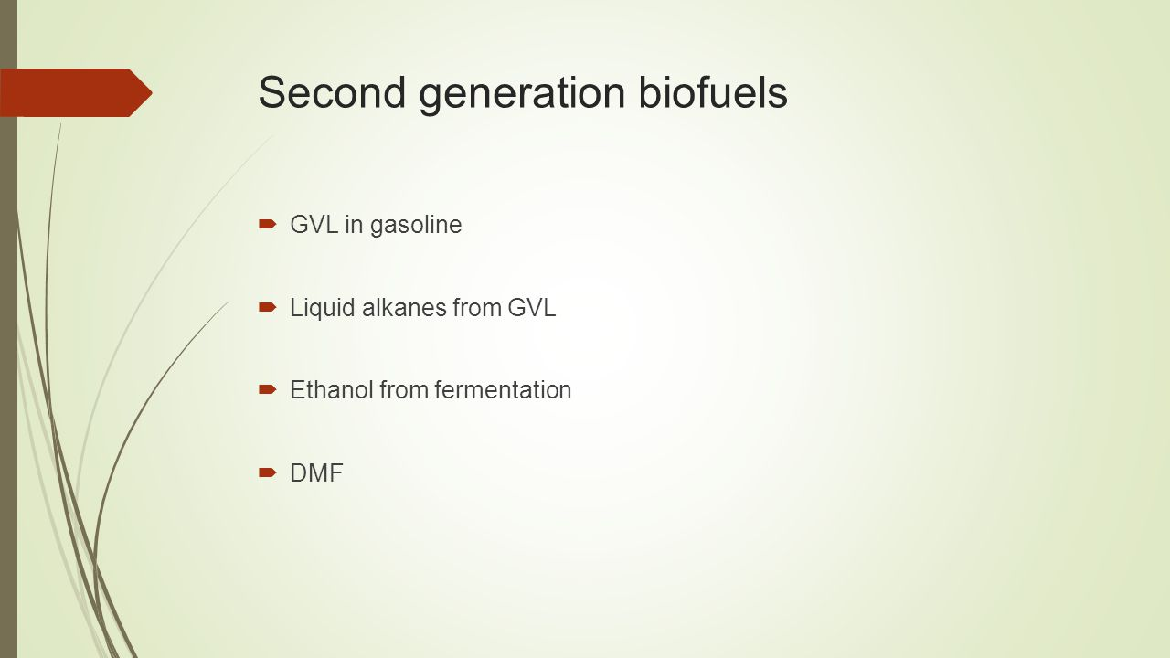 Second generation biofuels  GVL in gasoline  Liquid alkanes from GVL  Ethanol from fermentation  DMF