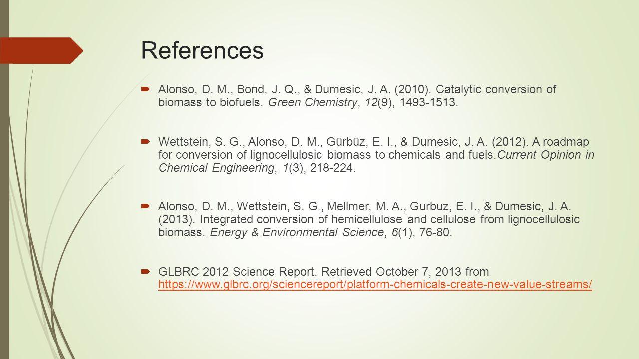 References  Alonso, D. M., Bond, J. Q., & Dumesic, J.