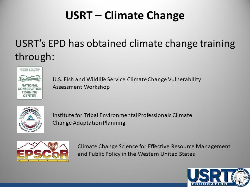 USRT – Climate Change USRT's EPD has obtained climate change training through: U.S. Fish and Wildlife Service Climate Change Vulnerability Assessment