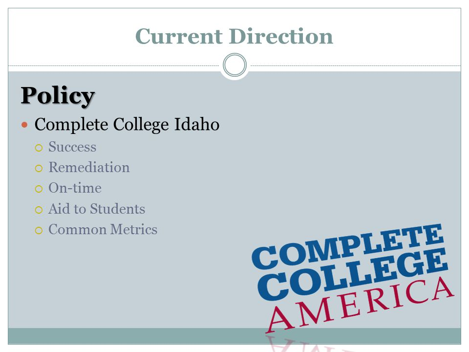 Current Direction Policy Complete College Idaho  Success  Remediation  On-time  Aid to Students  Common Metrics