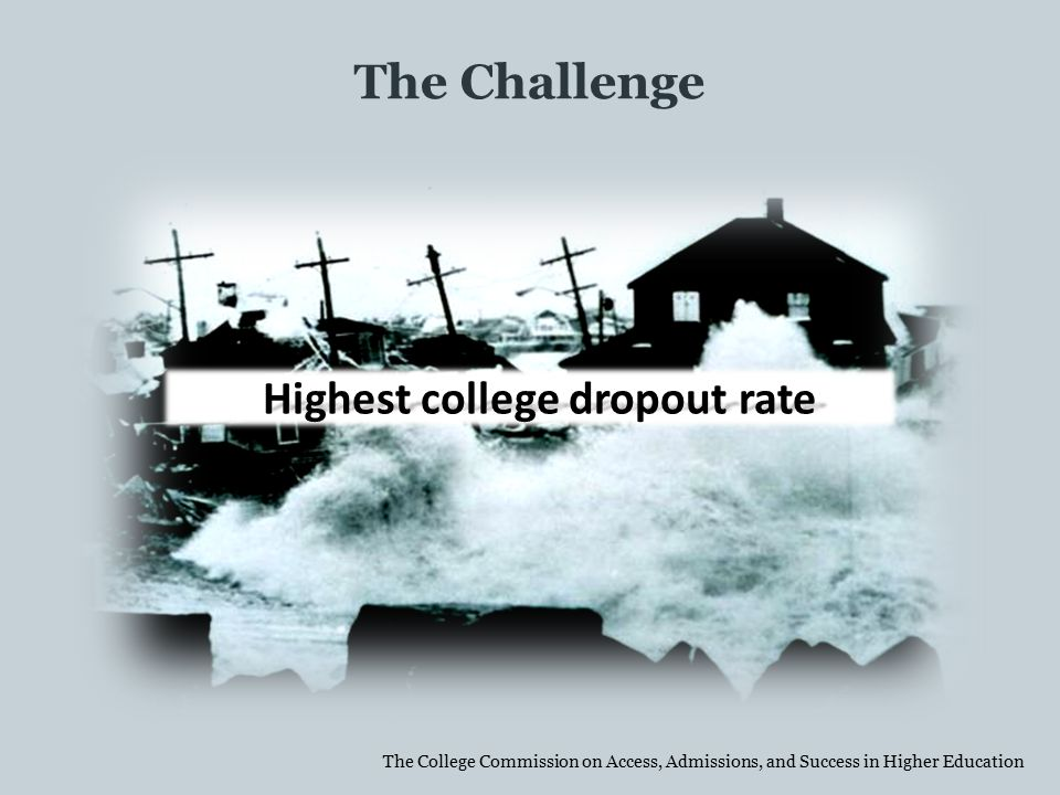Highest college dropout rate The College Commission on Access, Admissions, and Success in Higher Education