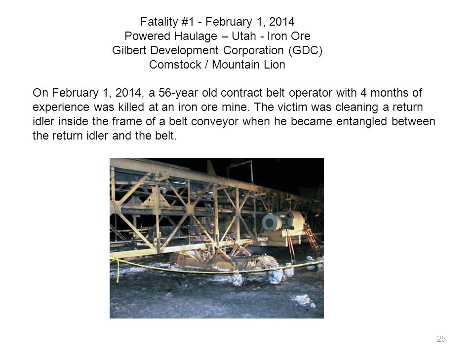 25 Fatality #1 - February 1, 2014 Powered Haulage – Utah - Iron Ore Gilbert Development Corporation (GDC) Comstock / Mountain Lion On February 1, 2014