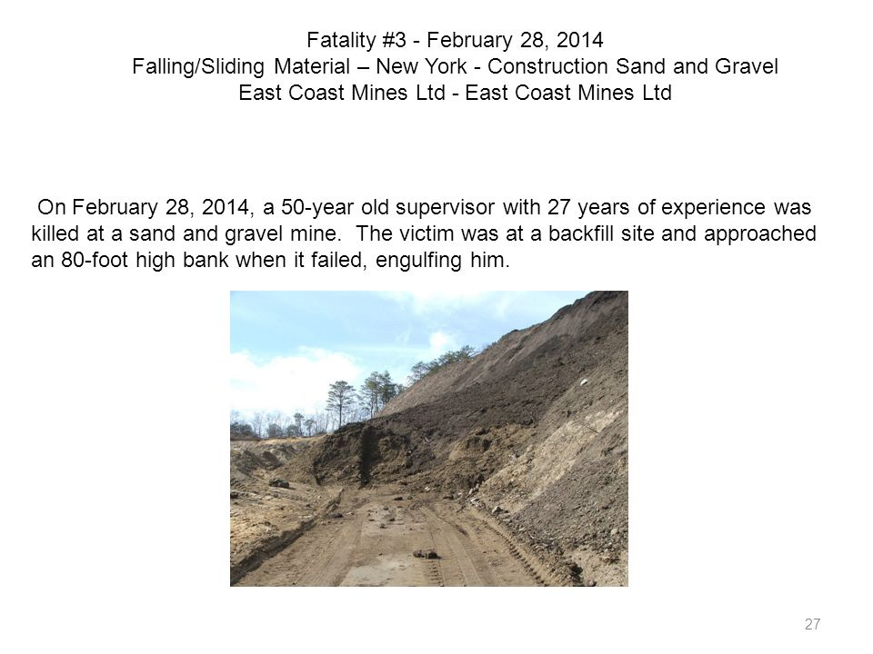 27 Fatality #3 - February 28, 2014 Falling/Sliding Material – New York - Construction Sand and Gravel East Coast Mines Ltd - East Coast Mines Ltd On F