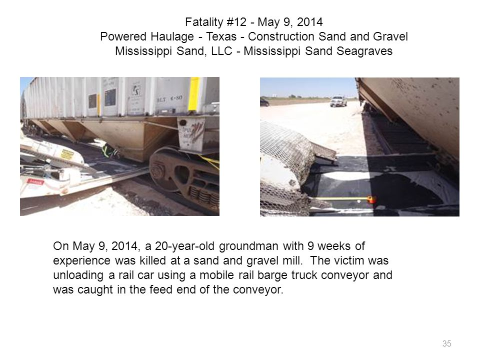 35 Fatality #12 - May 9, 2014 Powered Haulage - Texas - Construction Sand and Gravel Mississippi Sand, LLC - Mississippi Sand Seagraves On May 9, 2014