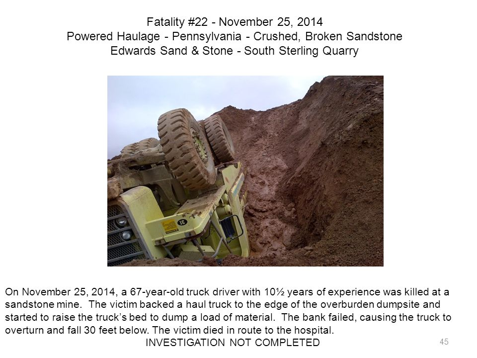 45 Fatality #22 - November 25, 2014 Powered Haulage - Pennsylvania - Crushed, Broken Sandstone Edwards Sand & Stone - South Sterling Quarry On Novembe