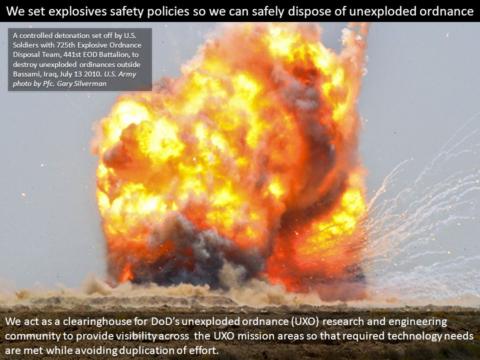 We set explosives safety policies so we can safely dispose of unexploded ordnance A controlled detonation set off by U.S.